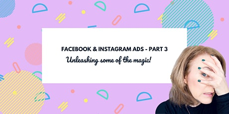 Facebook & Instagram Advertising - PART 3 - Unleashing some of the magic! tickets
