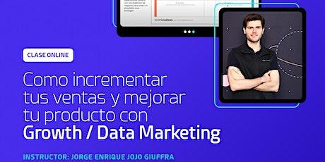 Como incrementar tus ventas y mejorar tu producto con Growth/Data Marketing entradas