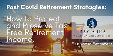 Covid Retirement: How to Protect and Preserve Tax Free Retirement Income tickets