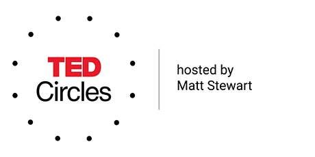 TED Circles - Hosted by Matt Stewart - June 10th  tickets