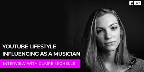 Youtube Lifestyle Influencing as a Musician With Claire Michelle tickets