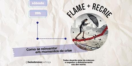 FLAME + RECRIE - SÁBADO - 20H - 30.05 ingressos