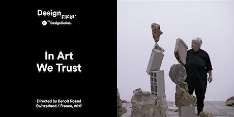 The Design Series - Design Flicks - In Art We Trust tickets