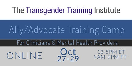 Transgender Ally/Advocate Training Camp- For Clinicians - ONLINE - Oct 27-29 (12-5PM ET / 9:00AM-2PM PT) tickets