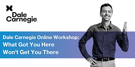 """""""What Got You Here Won't Get You There"""" - Dale Carnegie Live Online Workshop  tickets"""