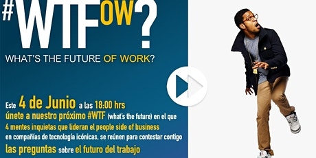 #WTFOW What's The Future Of Work entradas