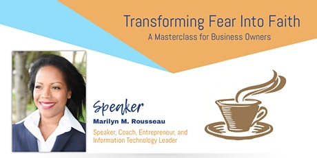 Transforming Fear Into Faith: A masterclass for business owners affected by the coronavirus pandemic tickets