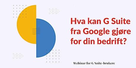 Webinar - Hva kan  G Suite fra Google gjøre for din bedrift? tickets
