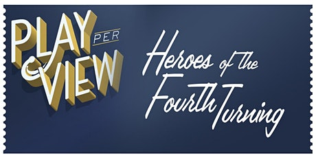 Play-PerView: Heroes of The Fourth Turning (2020 Pulitzer Finalist) tickets