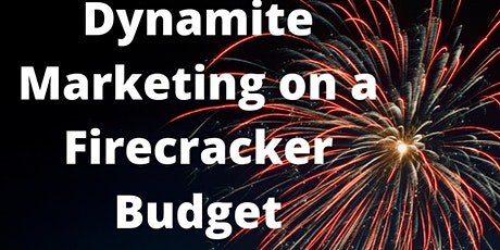Dynamite Marketing on a Firecracker Budget for Small Business Owners tickets