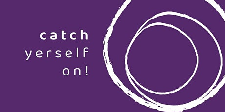 'Catch Yerself on!' 6 week Practical Mindfulness Live Course (Evening)  tickets