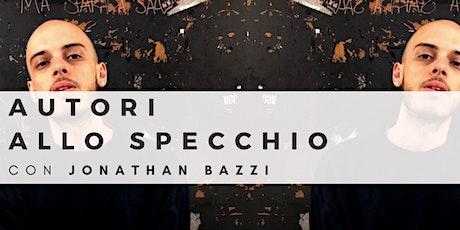 """""""AUTORI ALLO SPECCHIO"""" con JONATHAN BAZZI biglietti"""