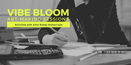 VIBE BLOOM Art Making Session: with artist Randy Hryhorczuk! tickets