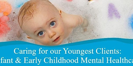 Caring for our Youngest Clients: Infant and Early Childhood Mental Health tickets