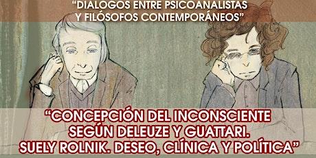 Concepción del inc./Deleuze y Guattari. S. Rolnik. Deseo, clínica y polítca entradas