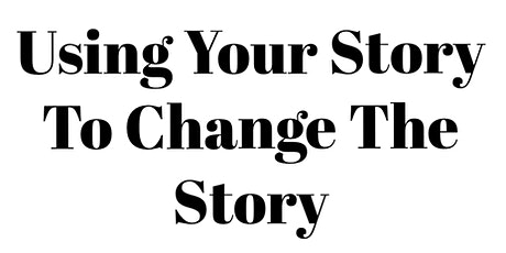 Using Your Story to Change the Story tickets