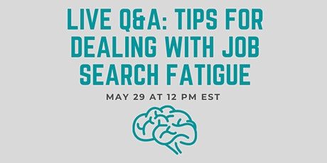 Live Q&A: Tips for Dealing with Job Search Fatigue tickets