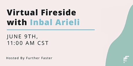 Virtual Fireside with Inbal Arieli Hosted by Further Faster tickets