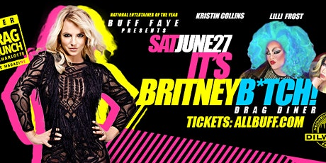 """Buff Faye's """"Its Britney Bitch"""" Drag Diner: VOTED #1 Food, Fun & Drag for the Whole Family tickets"""