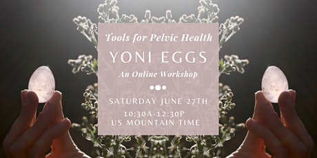 Yoni Egg Introduction Workshop-- Tools for Pelvic Care tickets