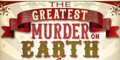 The Greatest Murder On Earth, a Circus Murder Mystery at Sylver Spoon tickets
