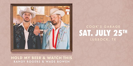 HOLD MY BEER & WATCH THIS! - Randy Rogers & Wade Bowen - Cook's Garage tickets