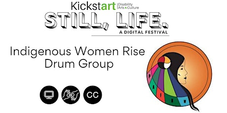 Still, Life Festival: Indigenous Women Rise Drum Group tickets