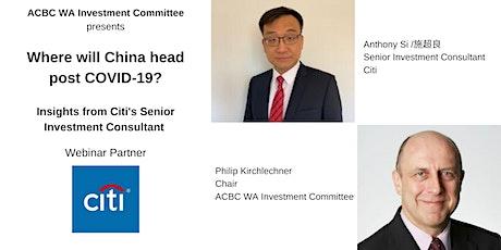 Where will China head post COVID-19? Insights from Citi's Senior Investment Consultant - Webinar tickets