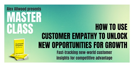 MASTERCLASS:  Using Customer Empathy to Unlock New Opportunities for Growth tickets