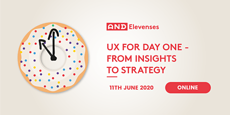 AND Elevenses: UX For Day One - From Insights To Strategy tickets