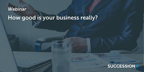 How good is your business really? tickets