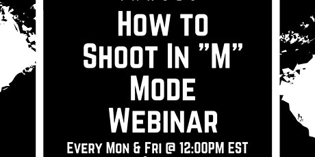 "How to Shoot In ""M"" Mode Webinar Tickets"