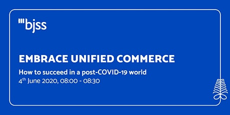 Unified Commerce  - Retail's New Normal in a post Covid-19 World tickets