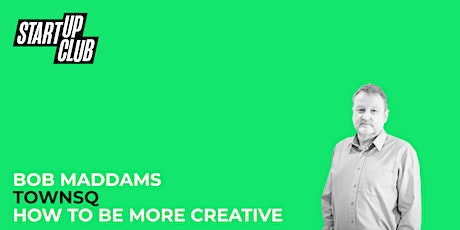 How To Be More Creative: Bob Maddams tickets