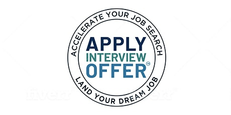 APPLY | INTERVIEW |OFFER: Accelerate Your Job Search, Land Your Dream Job  tickets