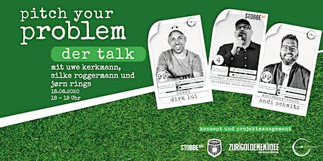 Pitch your Problem - DER TALK - Corona Special - Gäste Uwe Kerkmann, Silke Roggermann und Jørn Rings Tickets