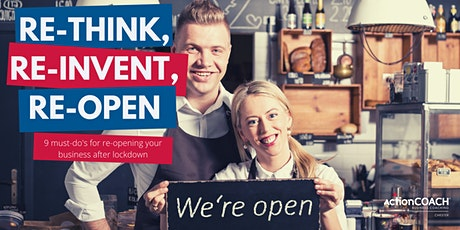 Re-Think, Re-Invent, Re-Open : 9 must-do's for re-opening your business tickets