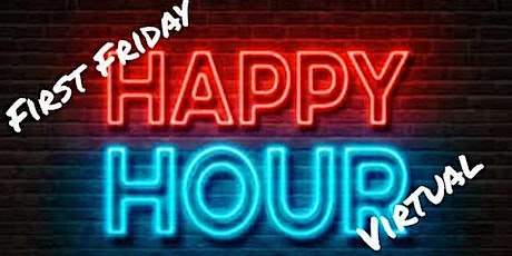 First Friday Virtual Happy Hour tickets