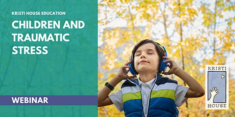 Webinar: Children and Traumatic Stress tickets