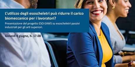 """Webinar """"L'utilizzo degli esoscheletri può ridurre il carico biomeccanico per i lavoratori? Presentazione del progetto ESO-EAWS su esoscheletri passivi industriali per gli arti superiori"""" biglietti"""