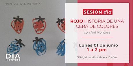 Sesión dia: ROJO. Historia de una cera de colores. boletos