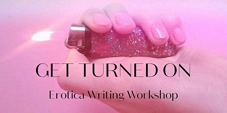 GET TURNED ON: Erotica Writing Workshop tickets