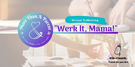 """""""Werk It, Mama!"""" Virtual Coworking -Sponsored by More Than A Parent Podcast tickets"""