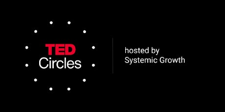 Ted Circles hosted by Systemic Growth - June 2020 tickets