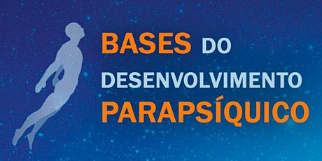 Curso BASES DO DESENVOLVIMENTO PARAPSÍQUICO | Turma SÁBADOS | 09h às 12h15 ingressos