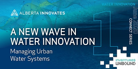 Water Innovation Connect Series: Managing Urban Water Systems tickets