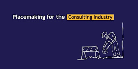 Placemaking for the Consulting Industry - 6 week course tickets