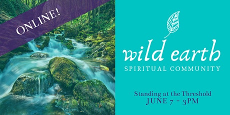 Wild Earth Spiritual Community: Standing at the Threshold tickets