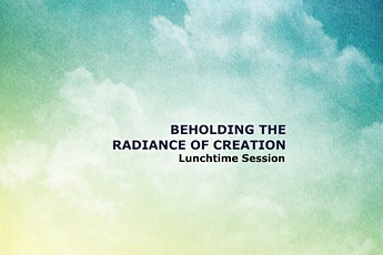 BEHOLDING THE RADIANCE OF CREATION - Contemplation and the Healing of the World tickets
