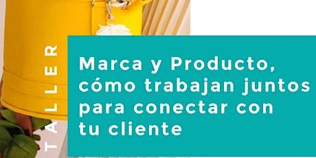 Marca y producto: como trabajan juntos para conectar con tus clientes tickets